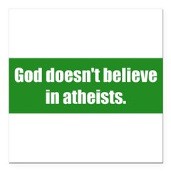 "God doesn't believe in atheists. Square Car Magnet 3"" x 3"""