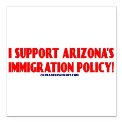 "I SUPPORT ARIZONA'S IMMIGRATION POLICY! Square Car Magnet 3"" x 3"""