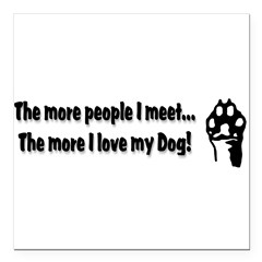 "The more people I meet... Square Car Magnet 3"" x 3"""