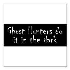 "Ghost Hunters Do It Square Car Magnet 3"" x 3"""