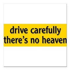 "Bumper Sticker ""drive carfully, there's no heaven"" Square Car Magnet 3"" x 3"""