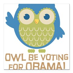 "Owl Be Voting for Obama Square Car Magnet 3"" x 3"""