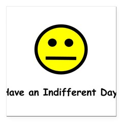 "Have an Indifferent Day (Y) Square Car Magnet 3"" x 3"""