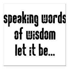 "Speaking Words of Wisdom Square Car Magnet 3"" x 3"""