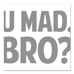 "U Mad, Bro? Square Car Magnet 3"" x 3"""
