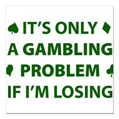 "Gambling Problem Square Car Magnet 3"" x 3"""