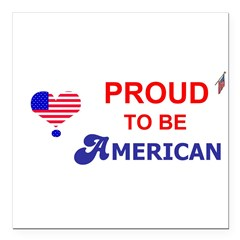 "PROUD TO BE AMERICAN Square Car Magnet 3"" x 3"""