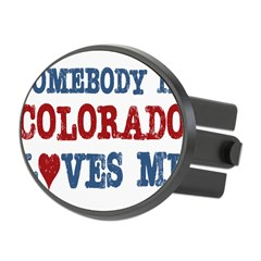 Somebody in Colorado Loves Me Oval Hitch Cover
