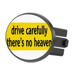 "Bumper Sticker ""drive carfully, there's no heaven"" Oval Hitch Cover"