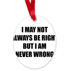 I may not always be right Oval Ornament