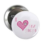 "I Love Heart My Mom Mother's Pink 2.25"" Button (10"
