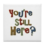 Funny You're Still Here Humorous Tile Coaster
