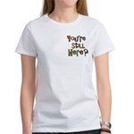 Funny You're Still Here Humorous Women's T-Shirt