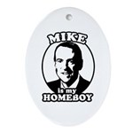 Mike Huckabee is my homeboy Oval Ornament