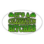 It's a Celebration Bitches Shamrock Oval Sticker