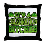 It's a Celebration Bitches Shamrock Throw Pillow