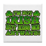 I'm Not Irish but Kiss Me Anyways Shamrock Tile Co