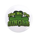 "Kiss Me I'm Single Shamrock 3.5"" Button"