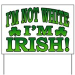I'm Not White I'm Irish Yard Sign