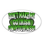 Don't Make Me Go Irish on Your Ass Oval Sticker