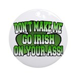 Don't Make Me Go Irish on Your Ass Ornament (Round