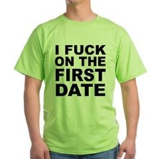 I Fuck on the First Date Green T-Shirt