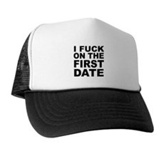 I Fuck on the First Date Trucker Hat
