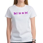 Don't Tax Me Bro Women's T-Shirt