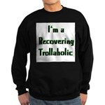 Recovering Trollaholic Sweatshirt (dark)