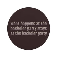 "At the Bachelor Party 3.5"" Button"