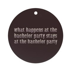 At the Bachelor Party Ornament (Round)