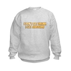I Don't Get Drunk I Get Awesome Kids Sweatshirt