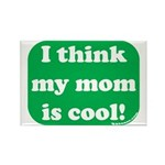 I Think My Mom Is Cool Rectangle Magnet