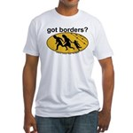 Got Borders? Anti Illegals Fitted T-Shirt