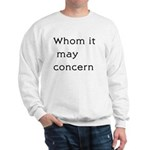 Whom It May Concern Sweatshirt